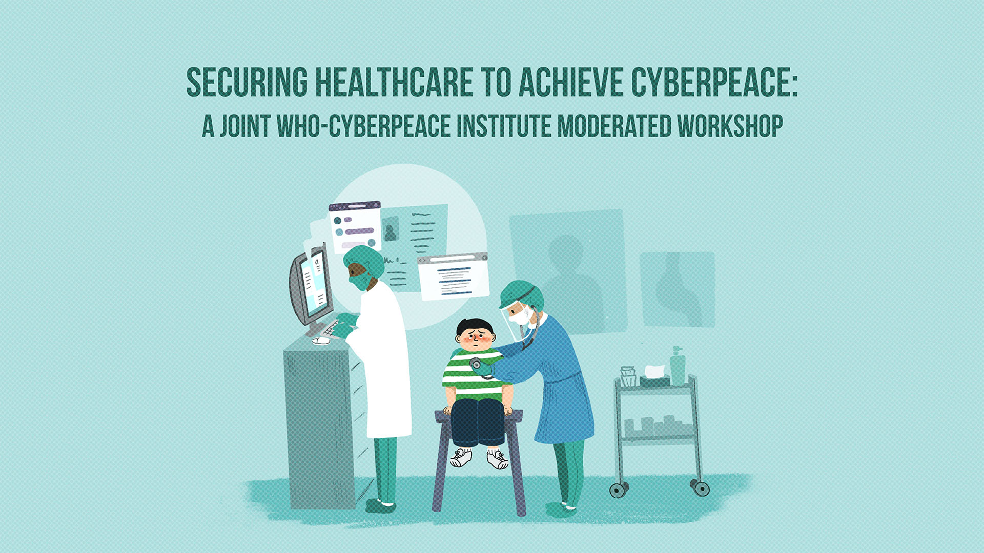 Securing Healthcare to Achieve Cyberpeace: A Joint WHO-CyberPeace Institute Moderated Workshop